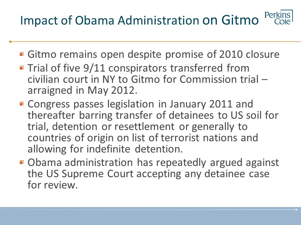 Impact of Obama Administration on Gitmo Gitmo remains open despite promise of 2010 closure Trial of five 9/11 conspirators transferred from civilian c