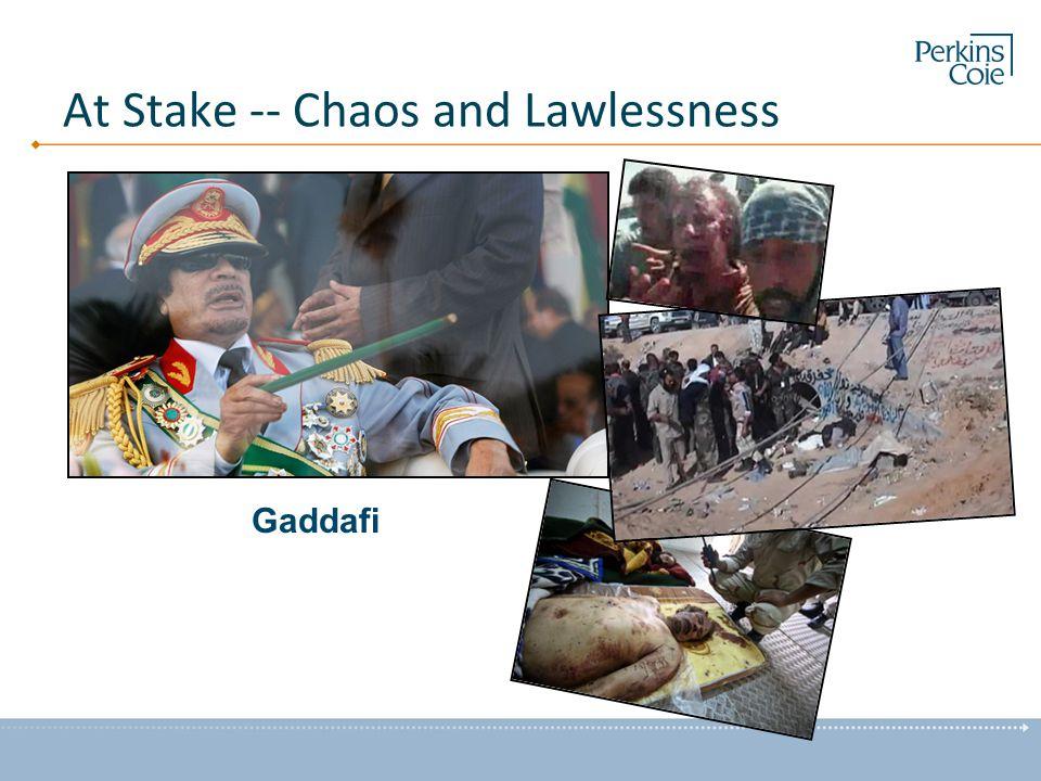 At Stake -- Chaos and Lawlessness Gaddafi