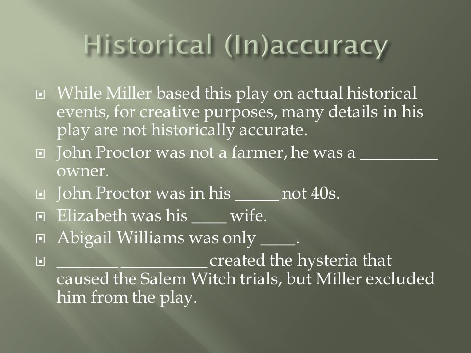  While Miller based this play on actual historical events, for creative purposes, many details in his play are not historically accurate.