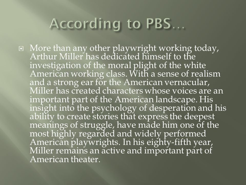  More than any other playwright working today, Arthur Miller has dedicated himself to the investigation of the moral plight of the white American working class.
