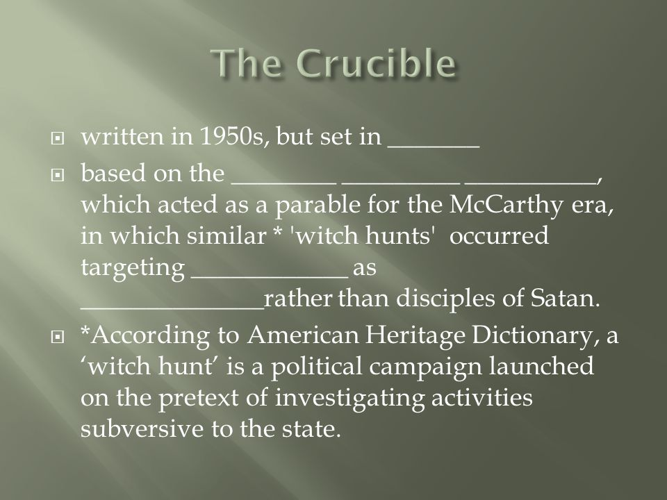  written in 1950s, but set in _______  based on the ________ _________ __________, which acted as a parable for the McCarthy era, in which similar * witch hunts occurred targeting ____________ as ______________rather than disciples of Satan.