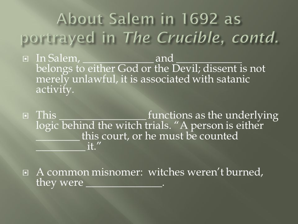  In Salem, _____________ and ____________ belongs to either God or the Devil; dissent is not merely unlawful, it is associated with satanic activity.
