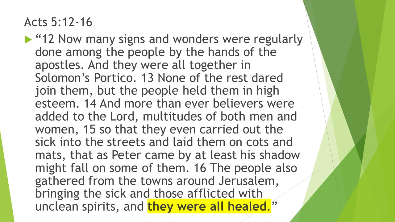 "Acts 5:12-16  ""12 Now many signs and wonders were regularly done among the people by the hands of the apostles. And they were all together in Solomon"