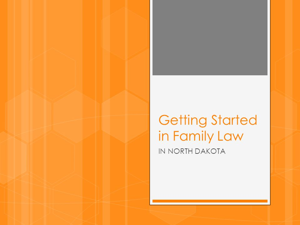 Getting Started in Family Law IN NORTH DAKOTA
