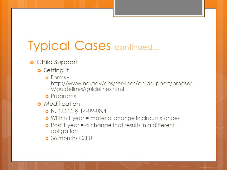 Typical Cases continued…  Child Support  Setting it  Forms - http://www.nd.gov/dhs/services/childsupport/progser v/guidelines/guidelines.html  Programs  Modification  N.D.C.C.