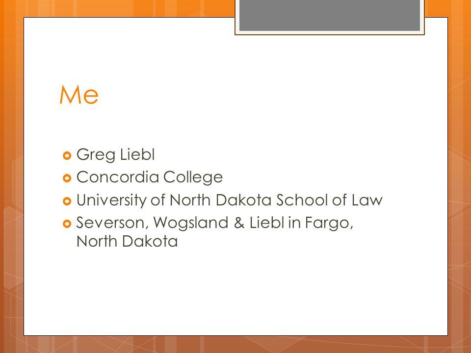 Me  Greg Liebl  Concordia College  University of North Dakota School of Law  Severson, Wogsland & Liebl in Fargo, North Dakota