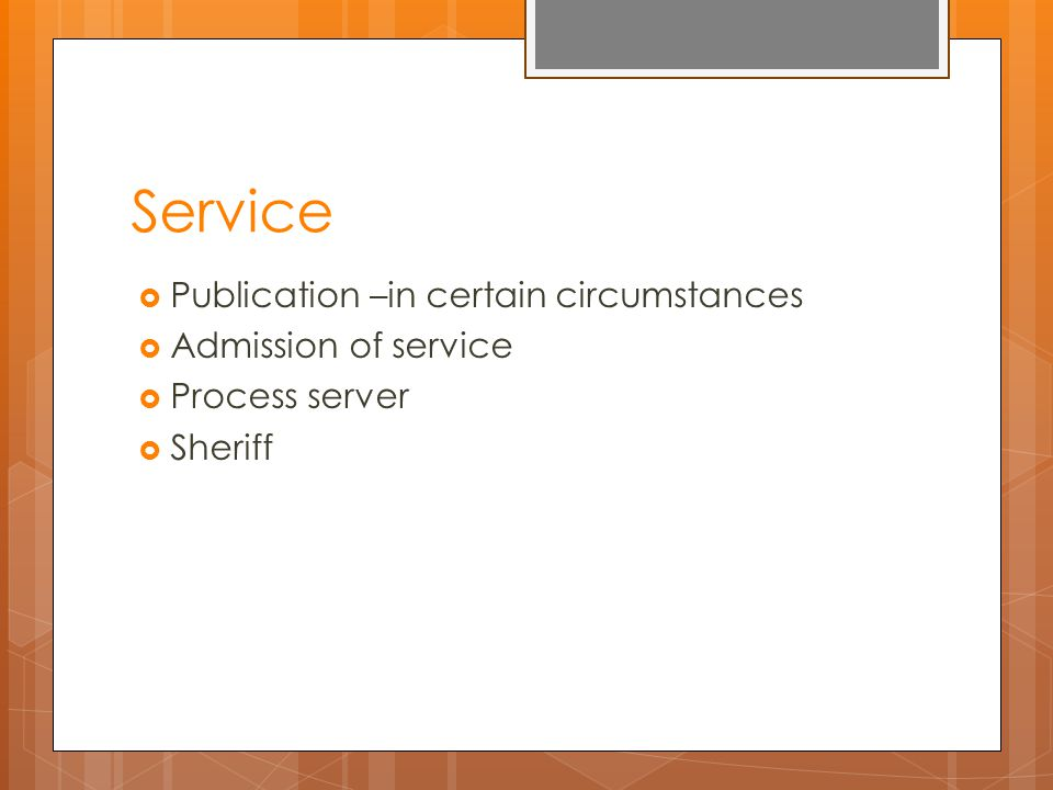 Service  Publication –in certain circumstances  Admission of service  Process server  Sheriff