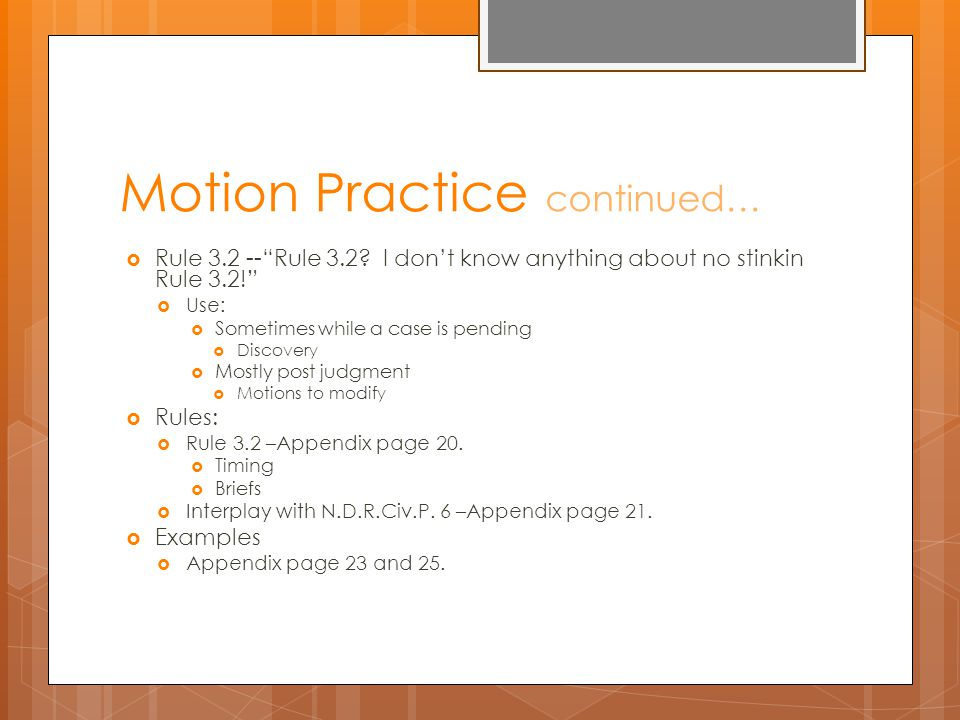 Motion Practice continued…  Rule 3.2 -- Rule 3.2.