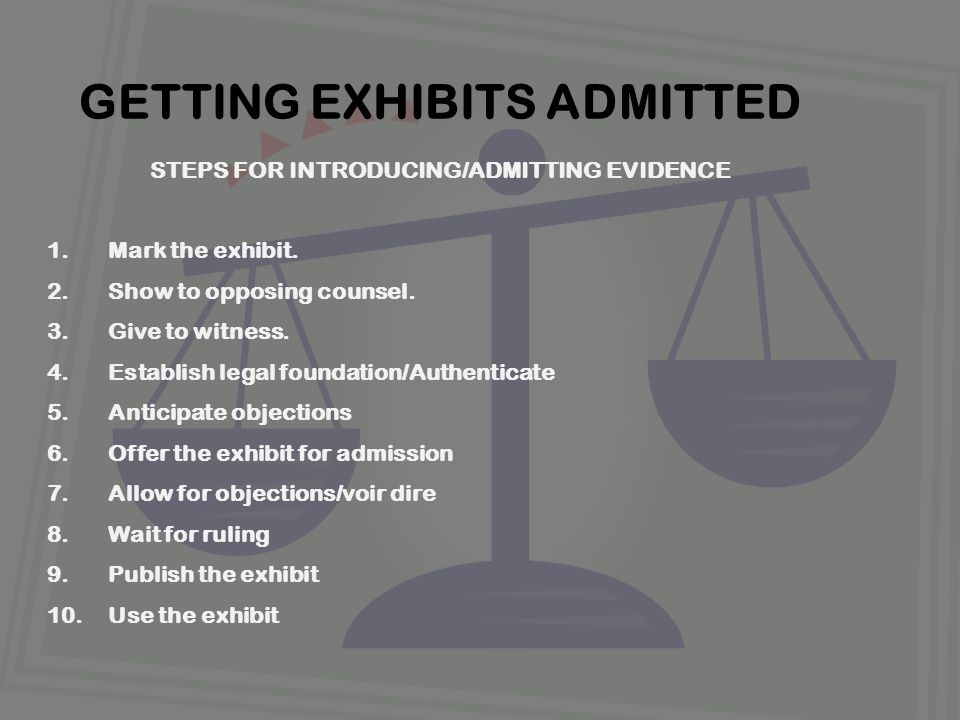 STEPS FOR INTRODUCING/ADMITTING EVIDENCE 1. Mark the exhibit.