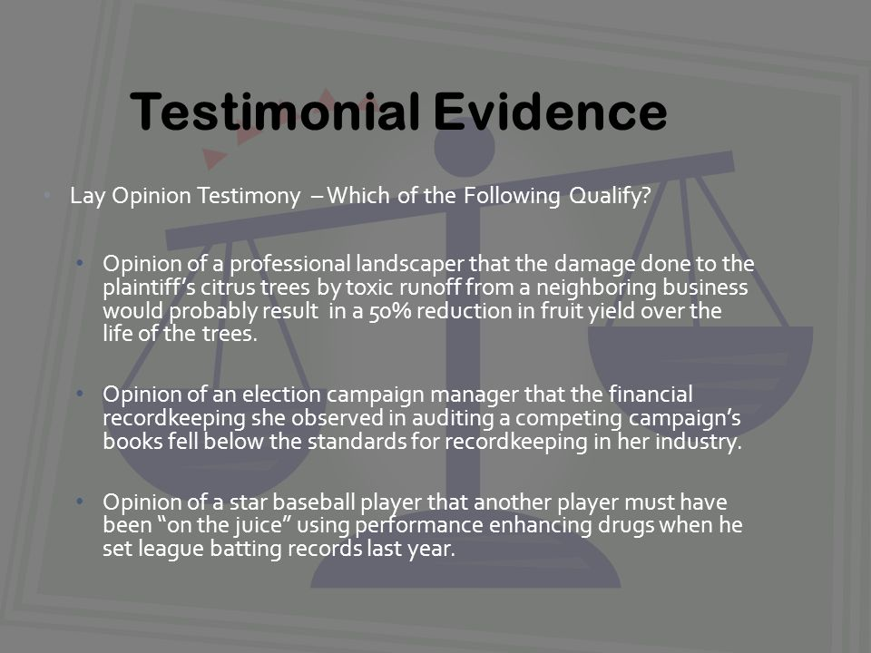 Lay Opinion Testimony – Which of the Following Qualify.