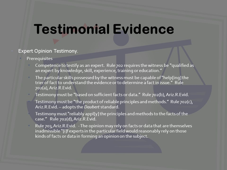 Expert Opinion Testimony. Prerequisites Competence to testify as an expert.