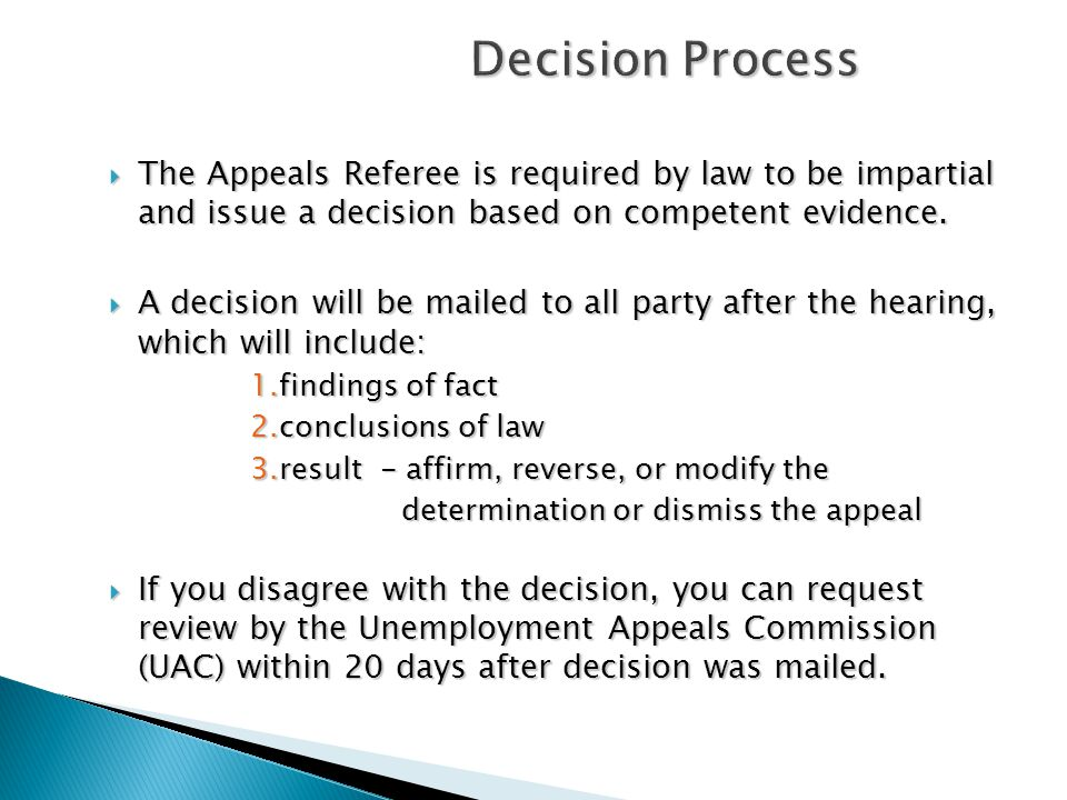 Decision Process  The Appeals Referee is required by law to be impartial and issue a decision based on competent evidence.