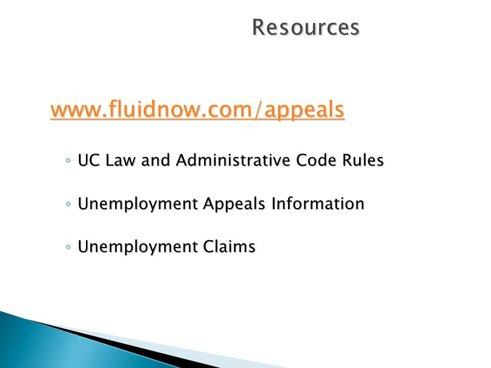 Resources www.fluidnow.com/appeals ◦ UC Law and Administrative Code Rules ◦ Unemployment Appeals Information ◦ Unemployment Claims