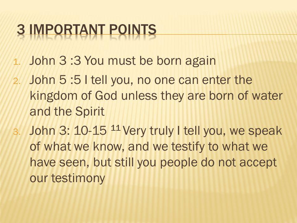 1. John 3 :3 You must be born again 2.