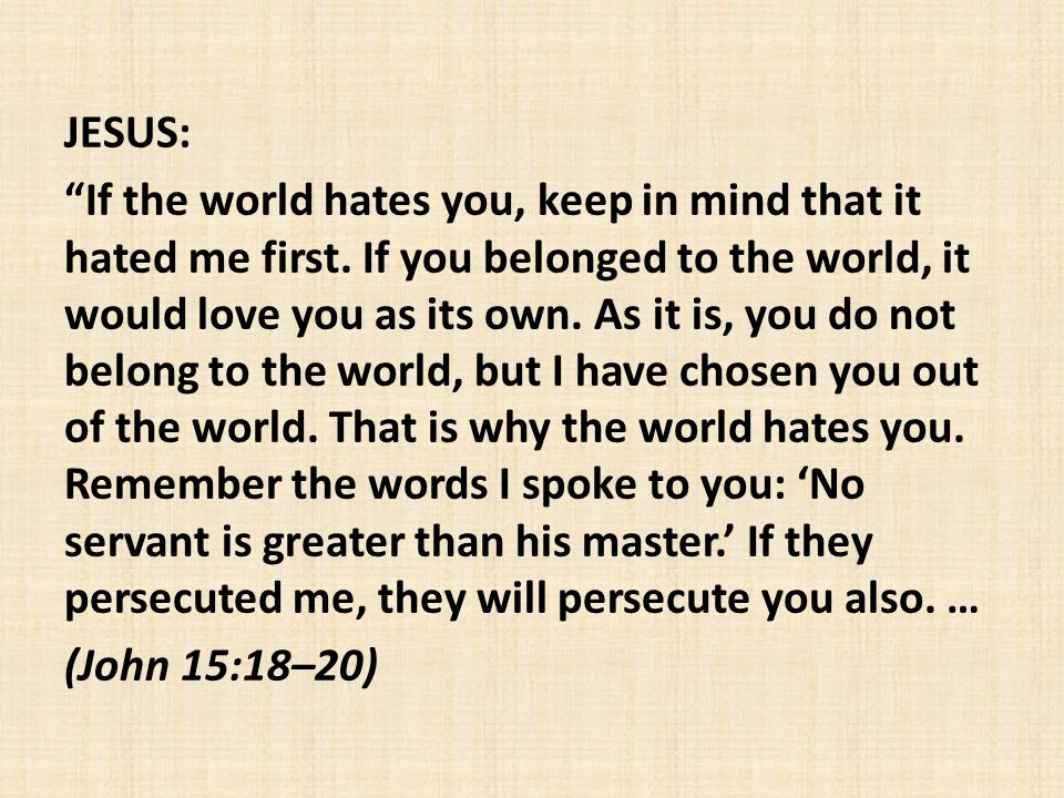 JESUS: If the world hates you, keep in mind that it hated me first.