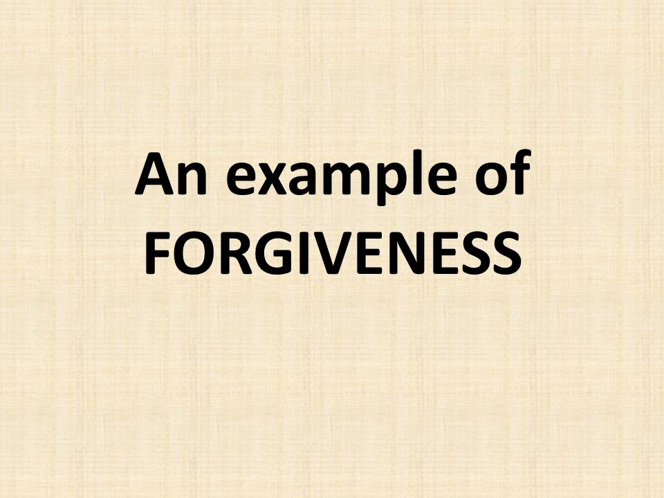 An example of FORGIVENESS