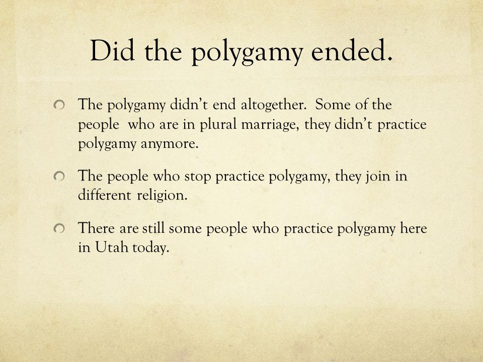 Did the polygamy ended. The polygamy didn't end altogether.