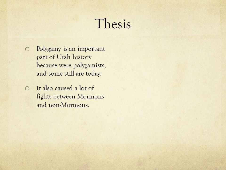 Thesis Polygamy is an important part of Utah history because were polygamists, and some still are today.