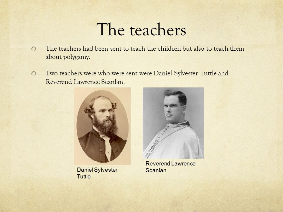 The teachers The teachers had been sent to teach the children but also to teach them about polygamy.