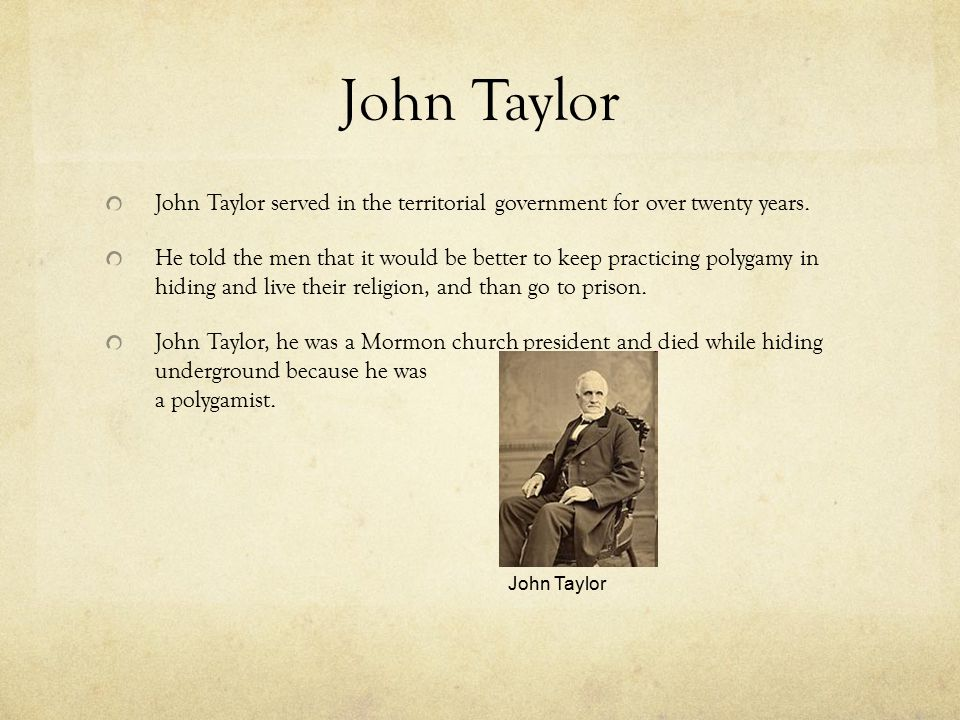 John Taylor John Taylor served in the territorial government for over twenty years.