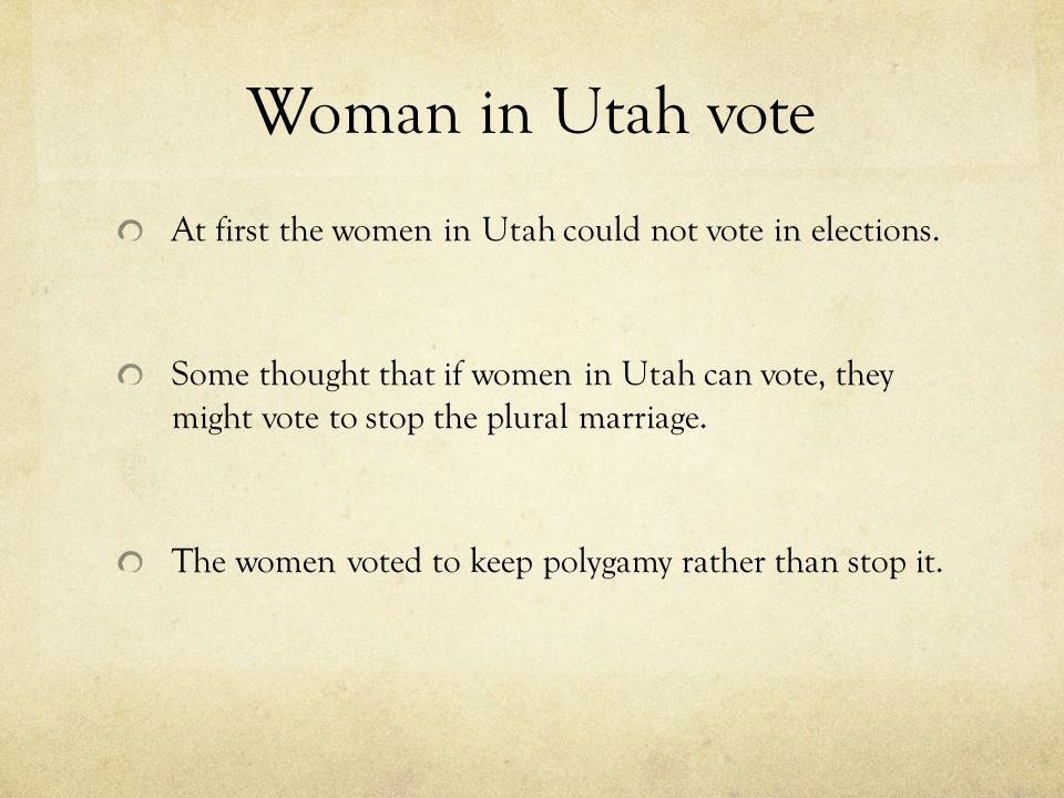 Woman in Utah vote At first the women in Utah could not vote in elections.