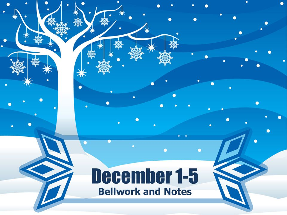 December 1-5 Bellwork and Notes