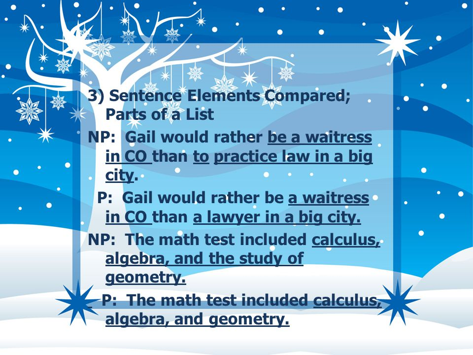 3) Sentence Elements Compared; Parts of a List NP: Gail would rather be a waitress in CO than to practice law in a big city.