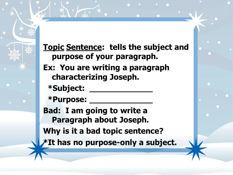 Topic Sentence: tells the subject and purpose of your paragraph.