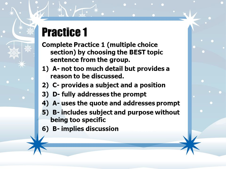 Practice 1 Complete Practice 1 (multiple choice section) by choosing the BEST topic sentence from the group.