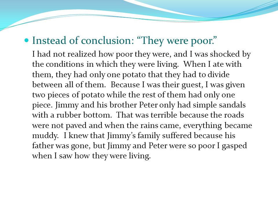 Instead of conclusion: They were poor. I had not realized how poor they were, and I was shocked by the conditions in which they were living.