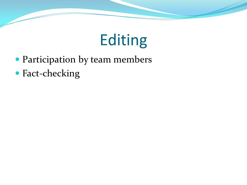 Editing Participation by team members Fact-checking
