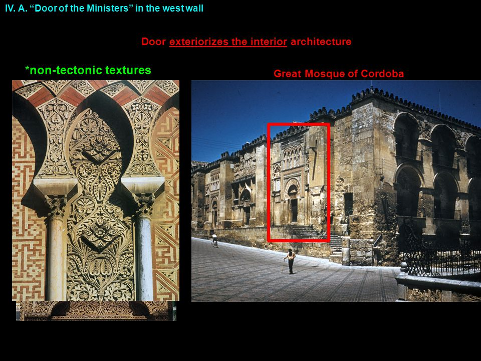 "IV. A. ""Door of the Ministers"" in the west wall Door exteriorizes the interior architecture *non-tectonic textures Great Mosque of Cordoba"