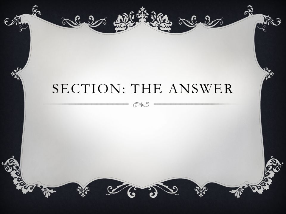 SECTION: THE ANSWER