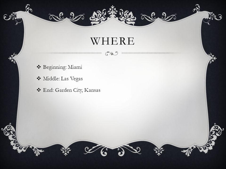 WHERE  Beginning: Miami  Middle: Las Vegas  End: Garden City, Kansas