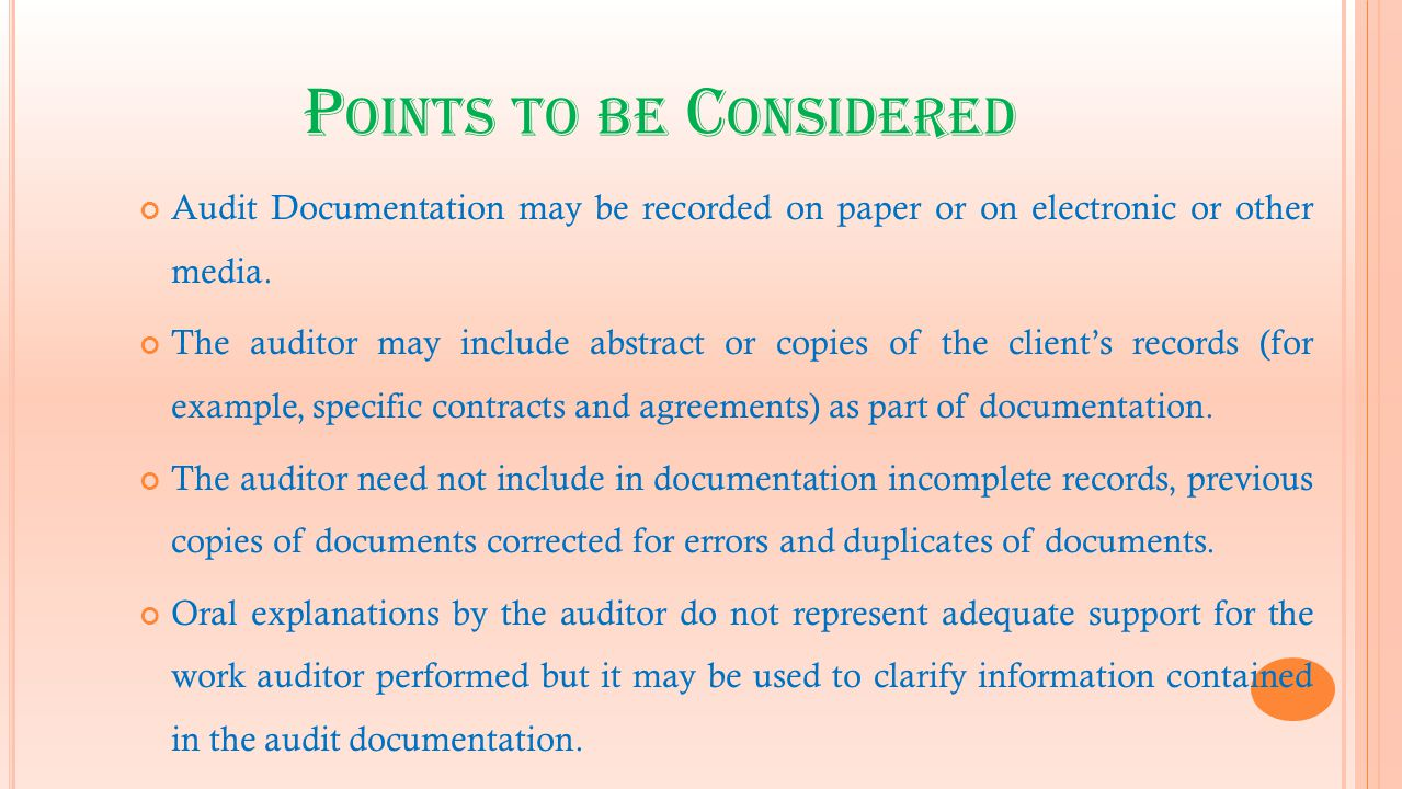 P OINTS TO BE C ONSIDERED Audit Documentation may be recorded on paper or on electronic or other media. The auditor may include abstract or copies of