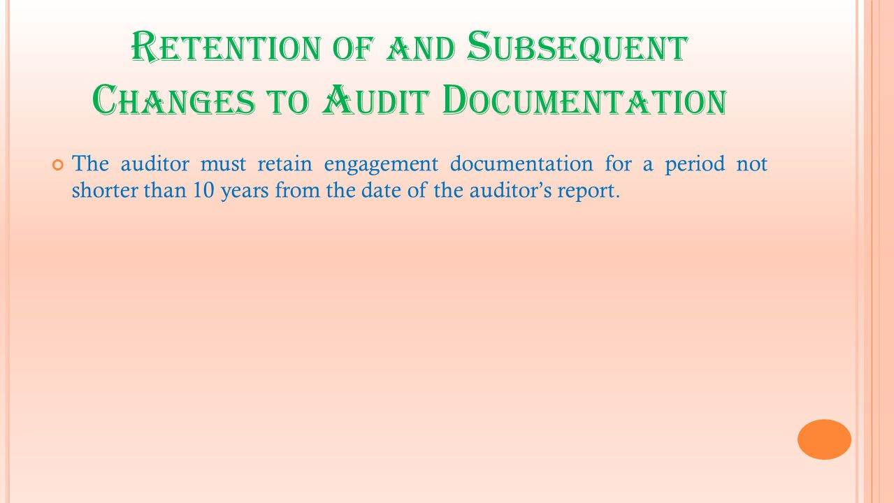 R ETENTION OF AND S UBSEQUENT C HANGES TO A UDIT D OCUMENTATION The auditor must retain engagement documentation for a period not shorter than 10 year