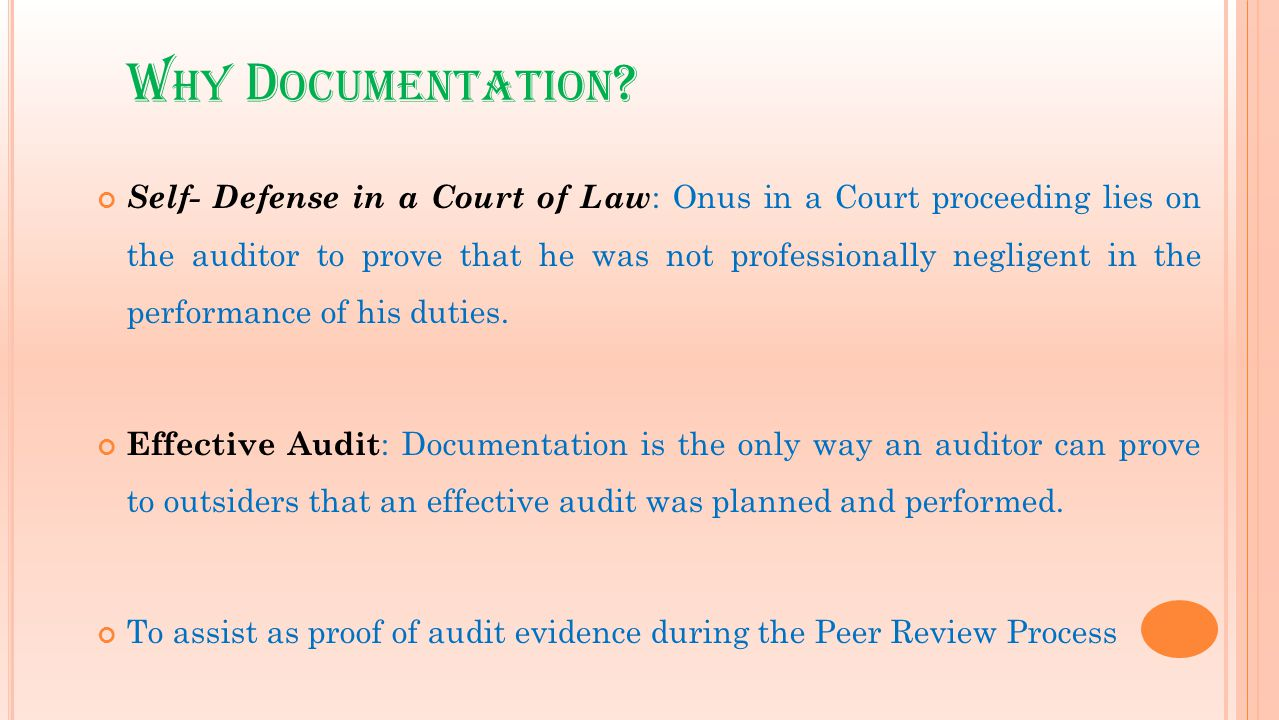 W HY D OCUMENTATION ? Self- Defense in a Court of Law : Onus in a Court proceeding lies on the auditor to prove that he was not professionally neglige