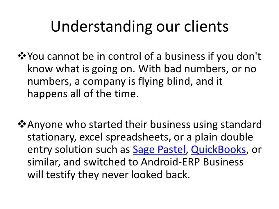 Understanding our clients  You cannot be in control of a business if you don t know what is going on.