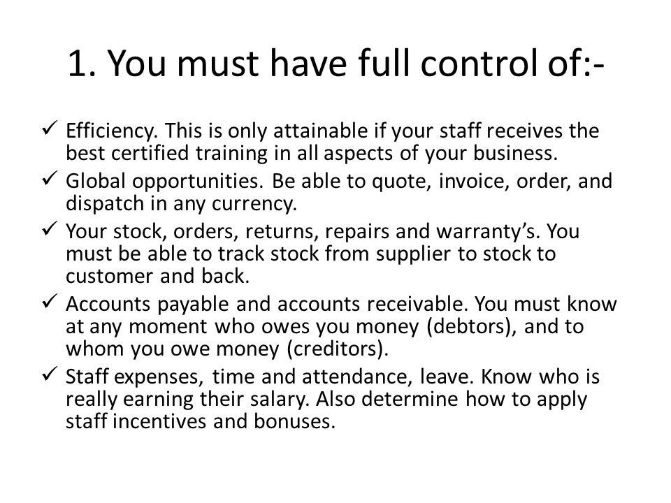 1. You must have full control of:- Efficiency. This is only attainable if your staff receives the best certified training in all aspects of your busin