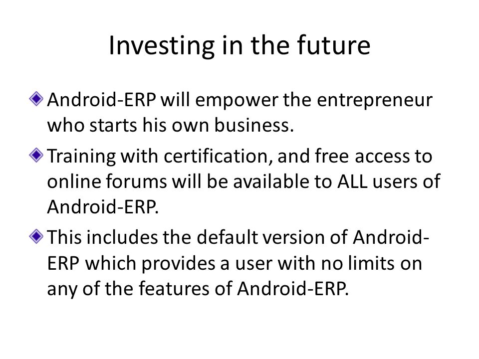 Investing in the future Android-ERP will empower the entrepreneur who starts his own business.