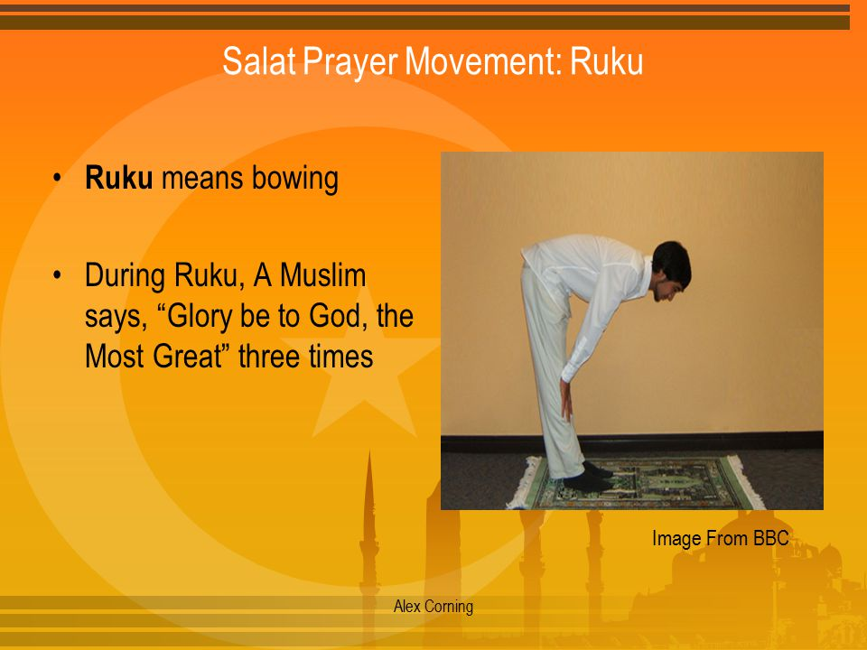 "Salat Prayer Movement: Ruku Ruku means bowing During Ruku, A Muslim says, ""Glory be to God, the Most Great"" three times Alex Corning Image From BBC"