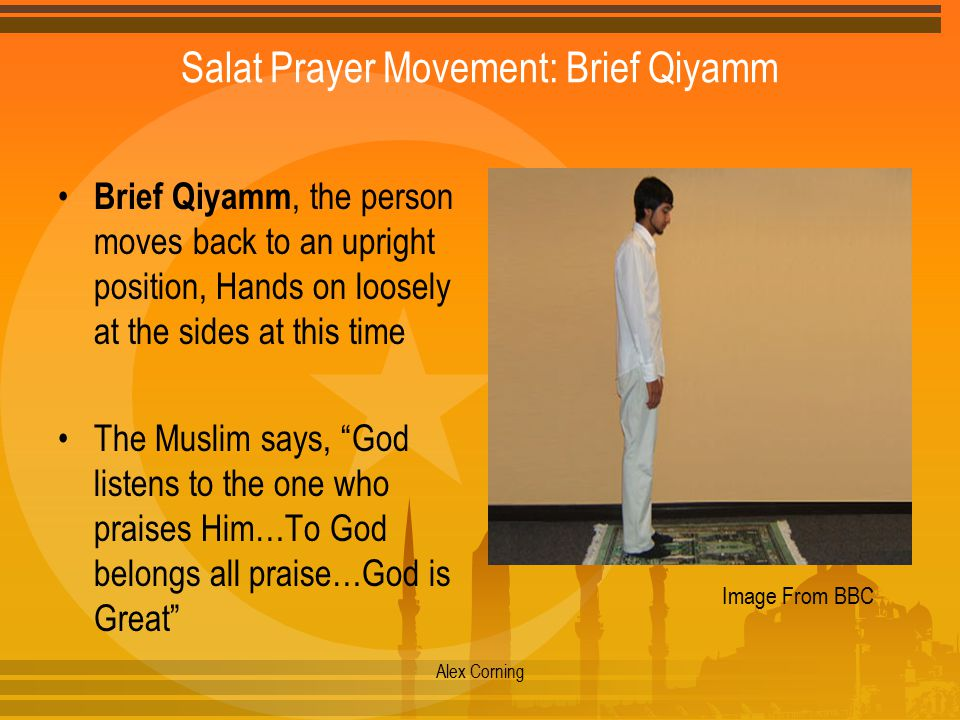 Salat Prayer Movement: Brief Qiyamm Brief Qiyamm, the person moves back to an upright position, Hands on loosely at the sides at this time The Muslim