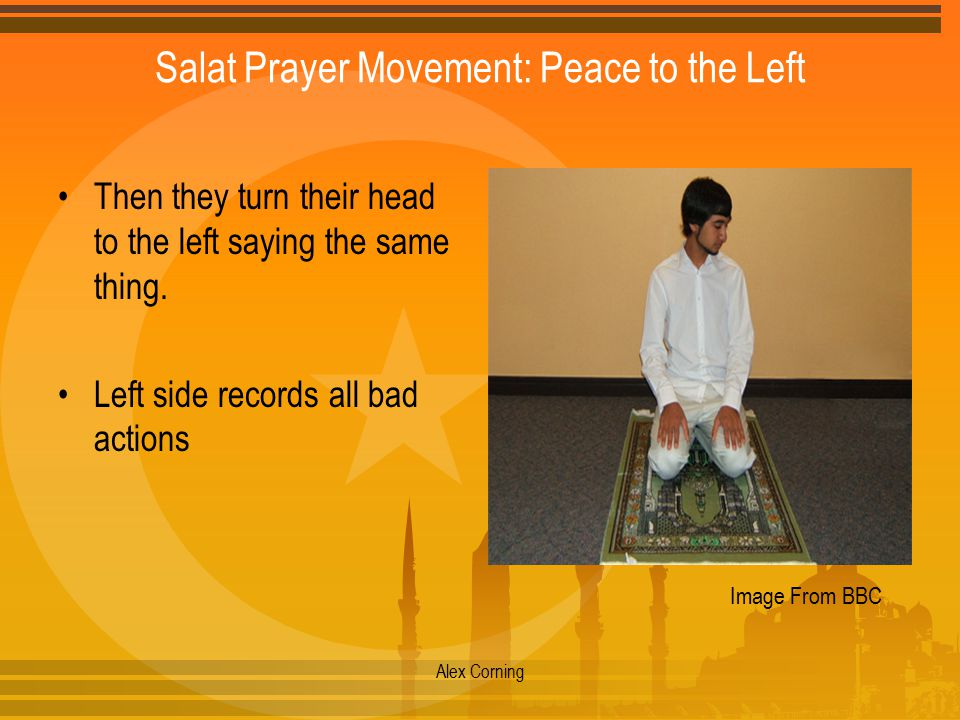 Salat Prayer Movement: Peace to the Left Then they turn their head to the left saying the same thing.