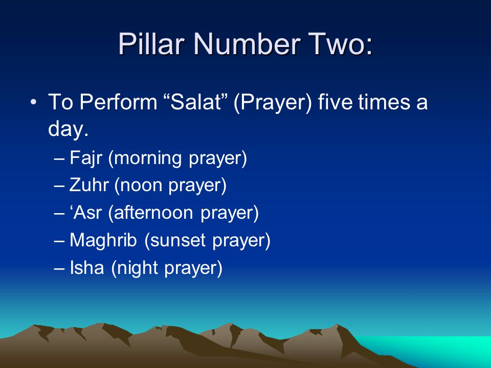 Pillar Number Two: To Perform Salat (Prayer) five times a day.