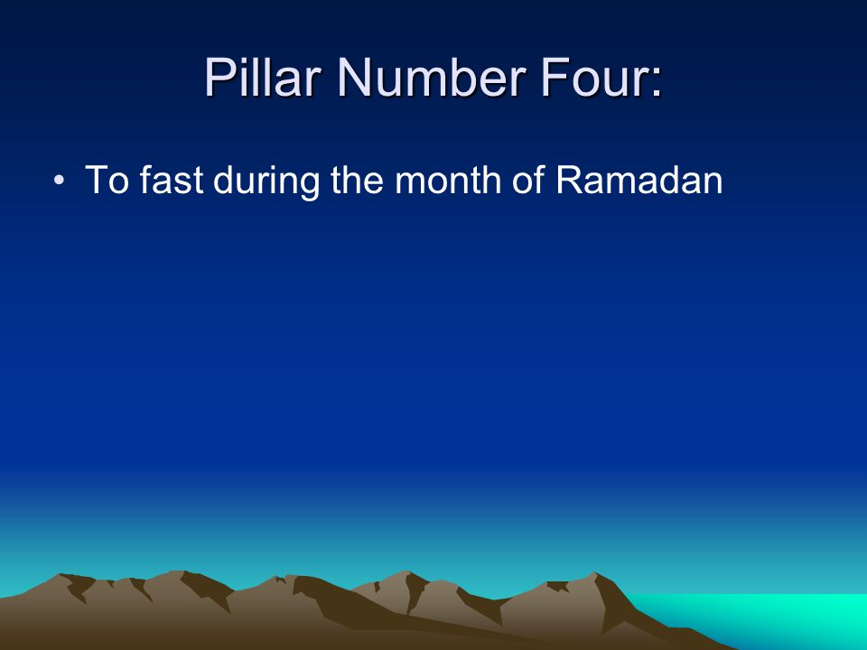 Pillar Number Four: To fast during the month of Ramadan