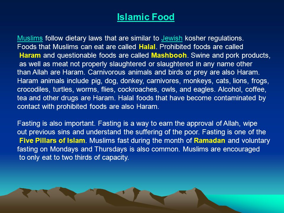 Islamic Food MuslimsMuslims follow dietary laws that are similar to Jewish kosher regulations.Jewish Foods that Muslims can eat are called Halal.