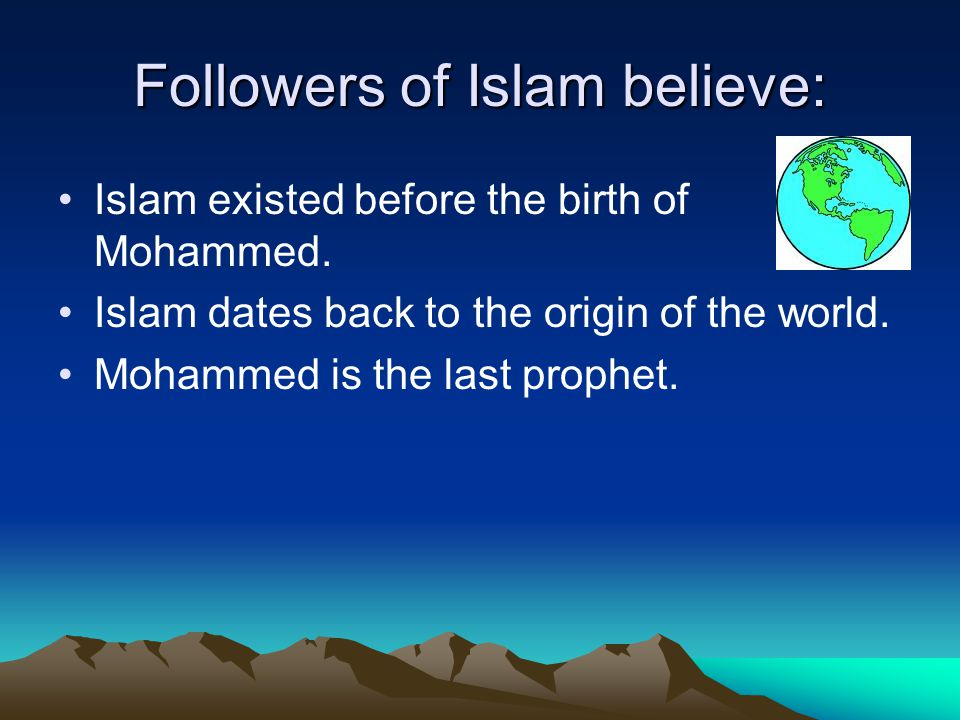 Followers of Islam believe: Islam existed before the birth of Mohammed.