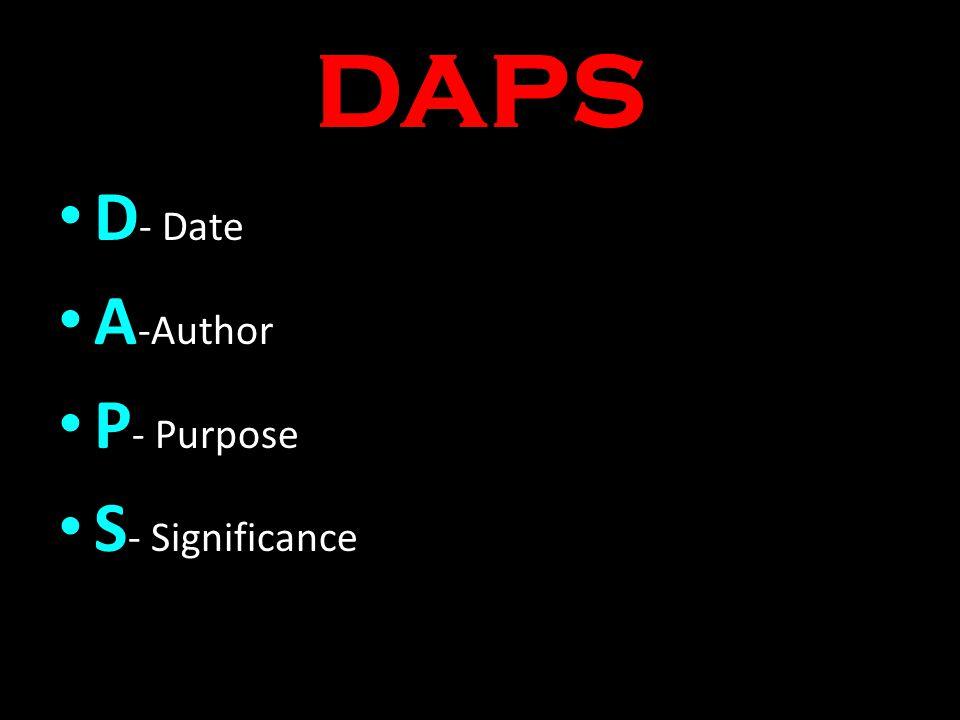 DAPS D - Date A -Author P - Purpose S - Significance