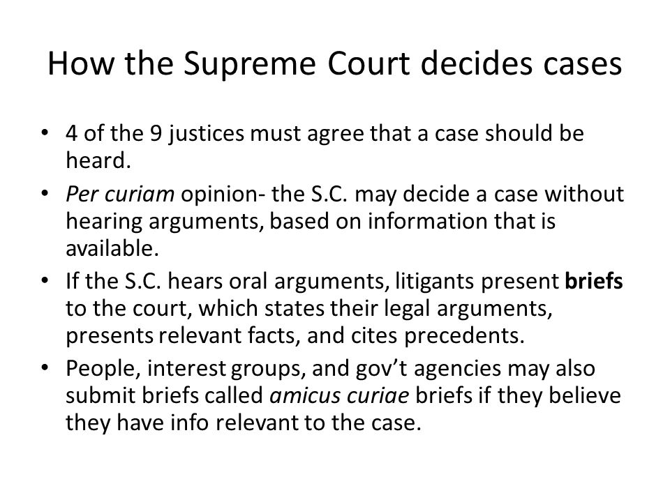How the Supreme Court decides cases 4 of the 9 justices must agree that a case should be heard.