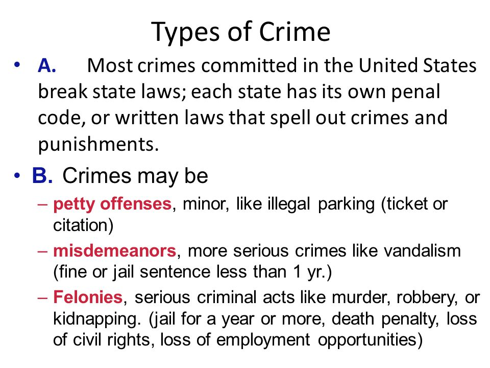 A.Most crimes committed in the United States break state laws; each state has its own penal code, or written laws that spell out crimes and punishments.